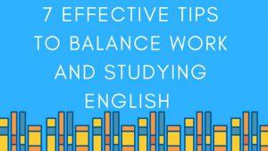 7 Effective Tips to Balance Work and Studying English