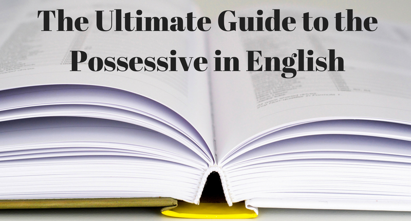 The Ultimate Guide to the Possessive in English